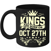 Kings Are Born On October 27th Birthday 11oz Coffee Mug Gift - $15.95
