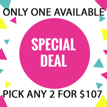 MON-TUES ONLY!  PICK 2 FOR $107 DEAL!! AUG 17-18 SPECIAL DEAL BEST OFFERS - $214.00