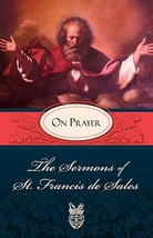 The Sermons of St. Francis de Sales: On Prayer by St. Francis de Sales
