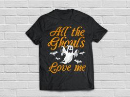 All The Ghouls Love Me - Happy Halloween Day Gifts - $18.95