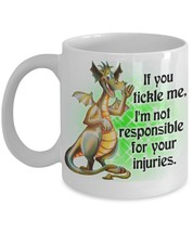 Dragon Coffee Mug 11 oz. If You Tickle Me. I'm Not responsible For Your ... - $15.99