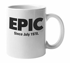 Epic Since July 1978 Awesome Coffee & Tea Mug, Stuff, Cup Decor, Birthday Party  - $19.59