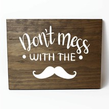 Don't Mess With the Mustache Solid Pine Wood Wall Plaque Sign Home Decor - $34.16