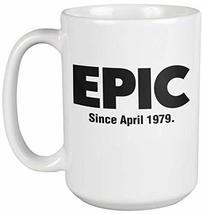 Epic Since April 1979 Fun 40th Birthday Theme Print Coffee & Tea Gift Mug, Bday  - $24.49