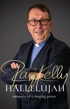 HALLELUJAH: Memories of a Singing Priest Written By Fr Ray Kelly - Hardcover