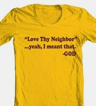 Love Thy Neighbor God T-shirt religion christian funny jesus 100% cotton tee image 1