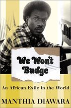 We Won't Budge: An African Exile In The World Diawara, Manthia