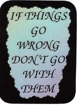 "If Things Go Wrong Don't Go With Them 3"" x 4"" Love Note Inspirational Sayings Po - $2.69"
