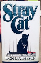 STRAY CAT: The First Charlie Gamble Mystery by Don Matheson-1st ed - jac... - $28.22