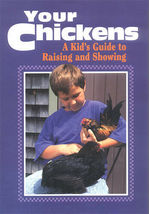 Your Chickens : A Kid's Guide to Raising and Showing - $7.95