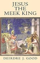 Jesus the Meek King [Paperback] Good, Deirdre J. - $12.72