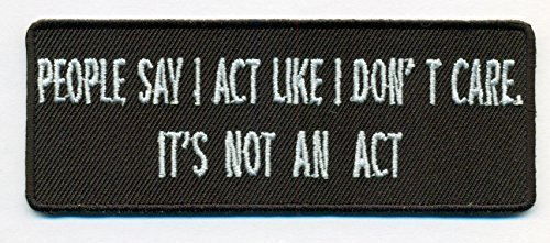 People Say I Act Like I Don't Care. It's Not An Act Funny Embroidered Iron On PA