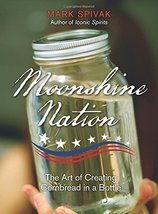 Moonshine Nation: The Art of Creating Cornbread in a Bottle [Paperback] ... - $6.28