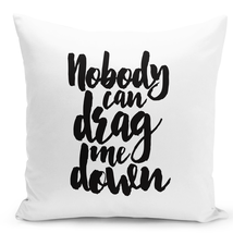 Throw Pillow Nobody Can Drag Me Down Motivational Pillow White Home Pillow 16x16 - $28.49