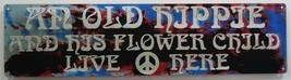 An Old Hippie and His Flower Child Live Here Peace and Love Street Sign - $18.95