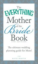 The Everything Mother of the Bride Book: The Ultimate Wedding Planning G... - $6.92