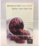 Desserts That Have Killed Better Men Than Me by Jeremy Jackson uncorrect... - $2.00
