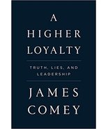 A Higher Loyalty: Truth, Lies, and Leadership - $22.99