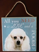 DOG LOVER PLAQUE All You Need is Love and a Poodle 8x8 Wood Pet Wall Art