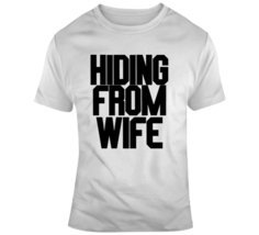 Hiding From Wife Dark Text T Shirt - $20.99