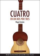Cuatro En Un Dos Por Tres by Hugo Liscano/Venezuelan Cuatro Book/In Sp... - $15.99