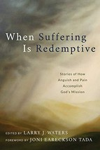 When Suffering Is Redemptive: Stories of How Anguish and Pain Accomplish... - $296.95