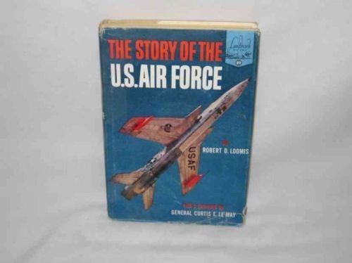 The Story Of The U.S. Air Force Robert D. Loomis 1959 Book Landmark
