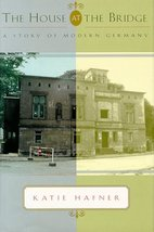 The House at the Bridge: A Story of Modern Germany Hafner, Katie - $7.87