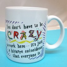 You Don't Have to Be Crazy to Work Here Coffee Mug Hallmark Shoebox Gree... - $29.69