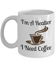 I'm A Realtor I Need Coffee - Novelty 11oz White Ceramic Realtor Mug - Perfect A - $14.84