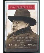 When Trumpets Call: Theodore Roosevelt After the White House by Patricia... - $5.49