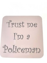 trust me im a policeman coaster, made in uk drinks, plate  etc coaster
