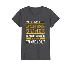 Yes Im the Australian shepherd owner funny gift t-shirt - $19.99+