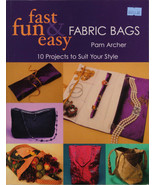 Fun Fast and Easy Fabric Bags by Pam Archer 10 Sewing Projects Book M516.01 - $16.95