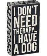 "I Don't Need Therapy I Have a Dog Box Sign Primitives by Kathy 4"" x 7"" - $13.95"