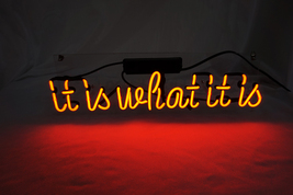 """It Is What It Is Neon Sign 18"""" x 7"""" - $299.00"""