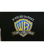 IF YOU SEE DA POLICE WARN A BROTHER COPS WB FUNNY NOVELTY T-SHIRT - $11.65