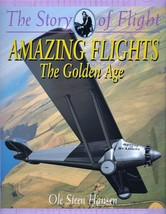 Amazing Flights : The Golden Age The Story of Flight by Ole Steen Hansen  - $2.48