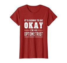 New Shirts - It's Going To Be Okay I'm An Optometrist T-Shirt Funny Wowen - $19.95