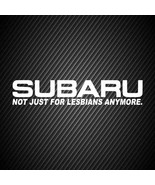 car00057| Decal  Subaru not just lesbians anymore - $3.25+