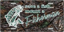 Save a Fish Mount a Fisherman  License Plate Ta... - $19.33
