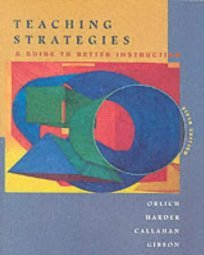 Teaching Strategies A Guide to Effective Instruction by Donald C. Orlich