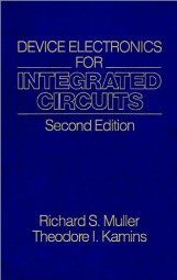 Device Electronics for Integrated Circuits by Richard S. Muller 0471887587