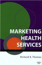 Marketing Health Services by Richard K. Thomas 1567932347