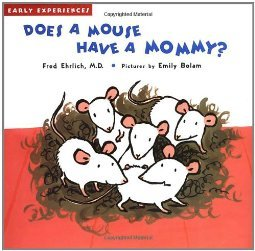 Does a Mouse Have a Mommy? Early Experiences by Fred Ehrlich
