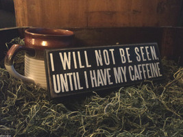 "Black Wooden Box Sign ""I will not be seen until I have my caffeine"""