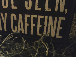 "Black Wooden Box Sign ""I will not be seen until I have my caffeine"" image 3"