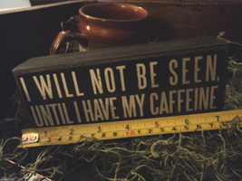 "Black Wooden Box Sign ""I will not be seen until I have my caffeine"" image 5"