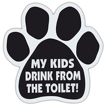Dog Paw Shaped Car Magnets: My Kids Drink From The Toilet | Funny! - $6.99