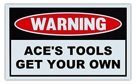 Novelty Warning Sign: Ace's Tools Get Your Own ... - $9.99